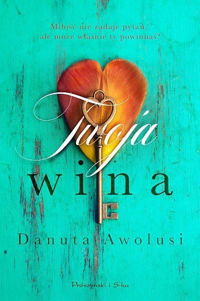 """Danuta Awolusi""""Twoja wina""""""""Twoja wina"""" to wciągająca opowieść o toksycznym związku i człowieku, który uwielbia niszczyć innych. Dlaczego? Odpowiedzi"""