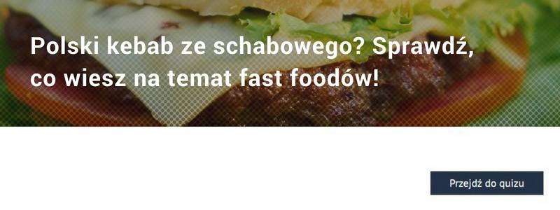 Polski kebab ze schabowego? Sprawdź, co wiesz na temat fast foodów!