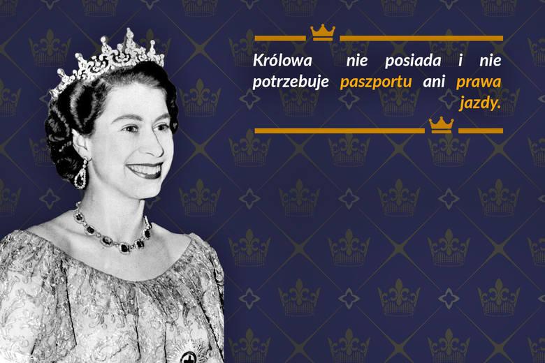 Królowa nie potrzebuje paszportu ani prawa jazdy.