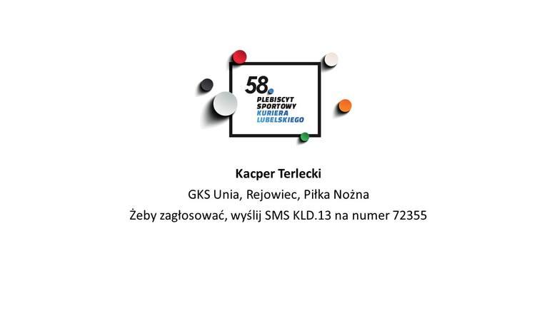 Kategoria Sportowiec Junior RokuChełm i powiat chełmski[bKacper Terlecki[/b]GKS Unia, Rejowiec, Piłka NożnaŻeby zagłosować, wyślij SMS KLD.13 na numer