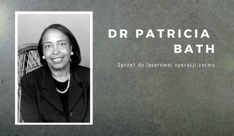Sprzęt do laserowej operacji zaćmyDr Patricia Bath to wynalazczyni sprzętu laserowego, który służy do operowania zaćmy. W 1988 roku opatentowała swoją
