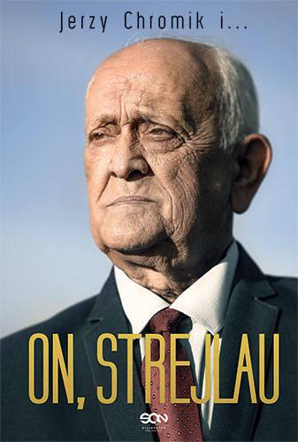 """""""On, Strejlau"""" to wywiad-rzeka Jerzego Chromika z Andrzejem Strejlauem. Wydawcą książki, mającej 352 strony, jest Sine Qua Non. Cena"""