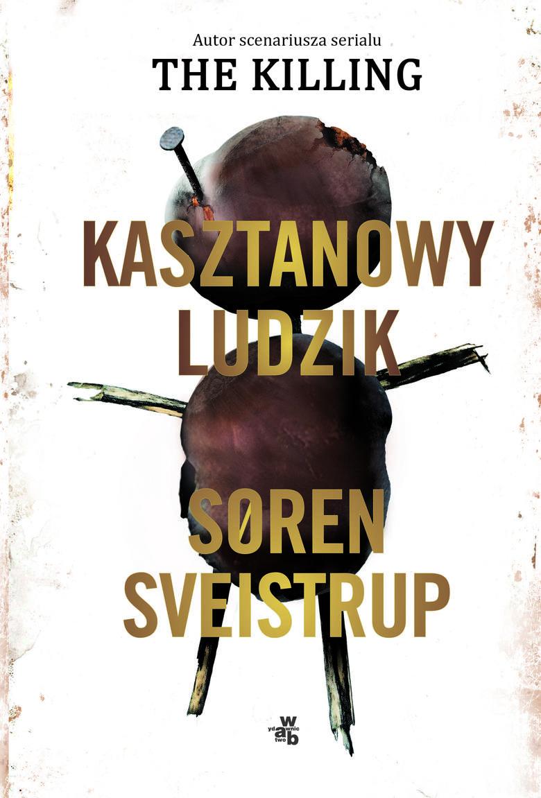 """Soren Sveistrup, """"Kasztanowy ludzik"""", Wydawnictwo W.A.B., Warszawa 2019, stron 558. Przełożyła Justyna Haber-Biały"""