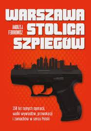 """Andrzej Fedorowicz """"Warszawa, stolica szpiegów"""", wyd. Zona Zero, Warszawa 2019"""