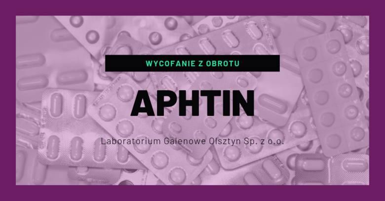 APHTIN 20 mg/g roztwór do stosowania w jamie ustnej- podmiot odpowiedzialny: Laboratorium Galenowe Olsztyn Sp. z o.o.- rodzaj decyzji: wycofanie z obrotu-