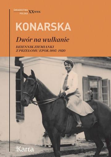"""""""Dwór na wulkanie"""". Przełom epok w pamiętniku Janiny Konarskiej - ziemianki z Kluczewska (ZDJĘCIA)"""