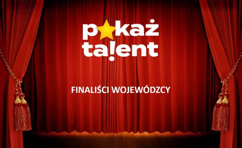 Pokaż Talent! Znamy finalistów eliminacji wojewódzkich.