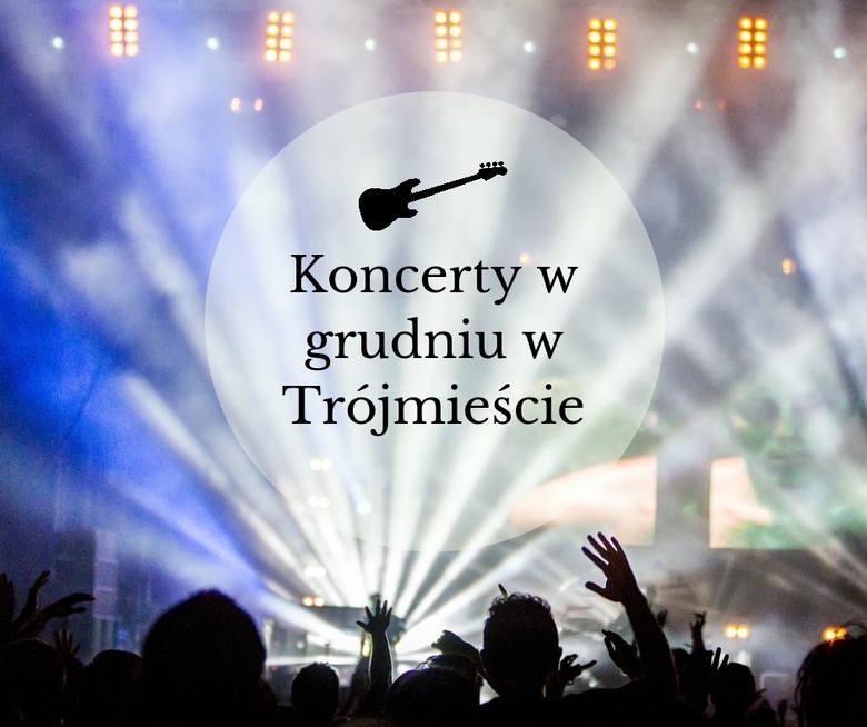 Koncerty w grudniu w Trójmieście. Kto zaśpiewa w Gdańsku, Gdyni i Sopocie w grudniu? [przegląd koncertów]