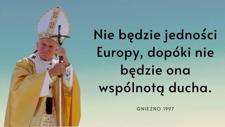 """""""Nie będzie jedności Europy, dopóki nie będzie ona wspólnotą ducha."""" - takie słowa wygłosił w Gnieźnie w 1997 roku."""
