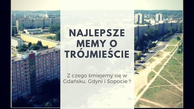 Memy o Trójmieście. Zabawne obrazki o Gdyni, Gdańsku i SopocieNajlepsze memy o Trójmieście. Zabawne obrazki o Gdyni, Gdańsku i Sopocie. Z czego śmiejemy