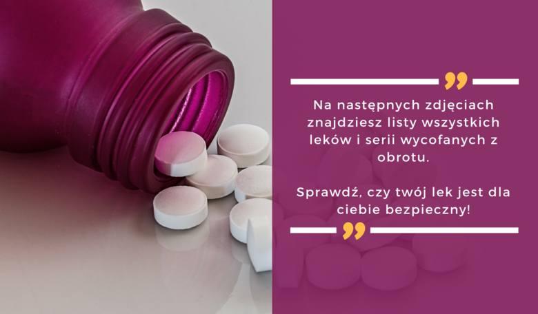 Na kolejnych zdjęciach znajdziesz listy wszystkich leków i serii wycofanych z obrotu. Sprawdź, czy twój lek jest dla ciebie bezpieczny!