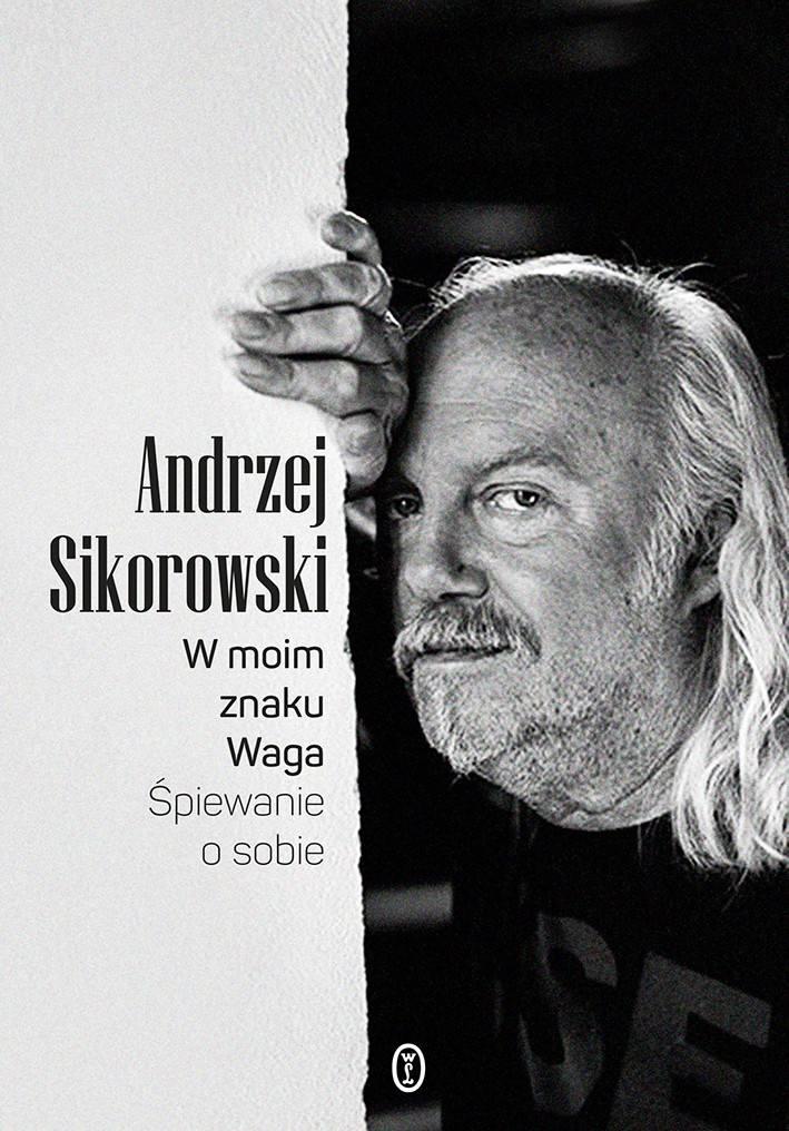 """Andrzej Sikorowski """"W moim znaku Waga. Śpiewanie o sobie"""". Recenzja książki"""