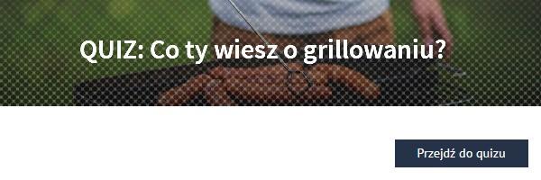 QUIZ: Co ty wiesz o grillowaniu?