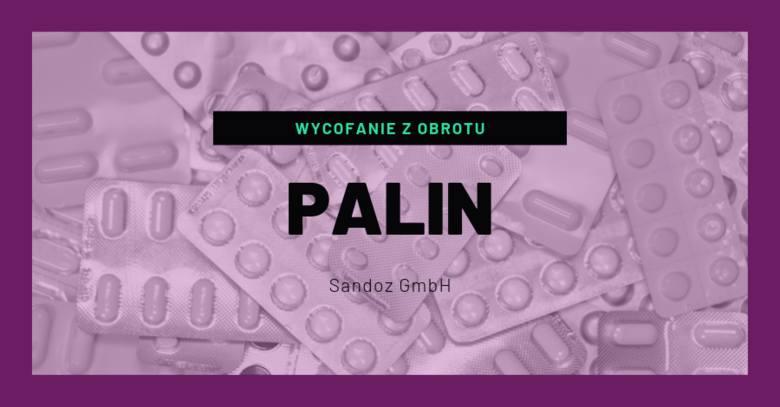 Palin (Acidum pipemidicum), kapsułki twarde, 200 mgrodzaj decyzji: wycofanie z obrotupowód: decyzja Europejskiej Agencji Leków dotycząca poważnych działań
