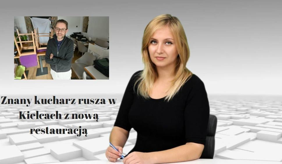 Film do artykułu: WIADOMOŚCI ECHA DNIA. Znany kucharz rusza w Kielcach z nową restauracją