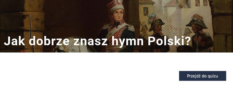 Jak dobrze znasz Mazurek Dąbrowskiego?