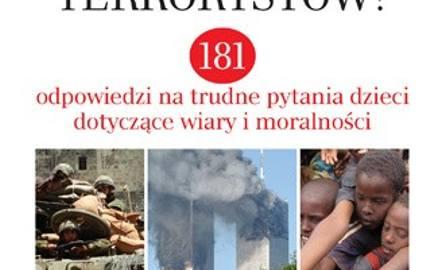 Dlaczego Bóg nie powstrzyma terrorystów? 181 odpowiedzi na trudne pytania dzieci, dotyczące wiary i moralności, Tonino Lasconi, Kielce 2011.