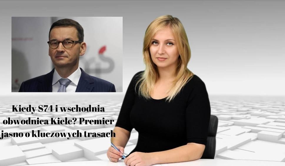 Film do artykułu: WIADOMOŚCI ECHA DNIA. Kiedy S74 i wschodnia obwodnica Kielc? Premier jasno o kluczowych trasach