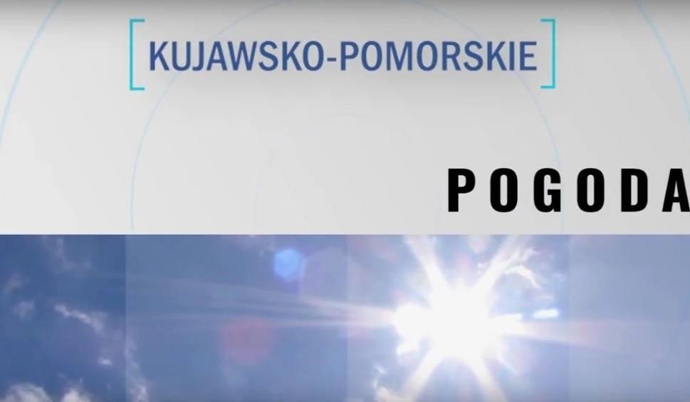 Film do artykułu: Prognoza pogody na najbliższe 7 dni dla Kujawsko-Pomorskiego [wideo]