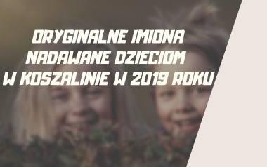 Jakie oryginalne imiona nadawali swoim dzieciom rodzice w Koszalinie w 2019 roku? Sprawdźcie!Zobacz także Marsz Życzliwości w Koszalinie