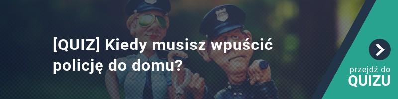 [QUIZ] Kiedy musisz wpuścić policję do domu?