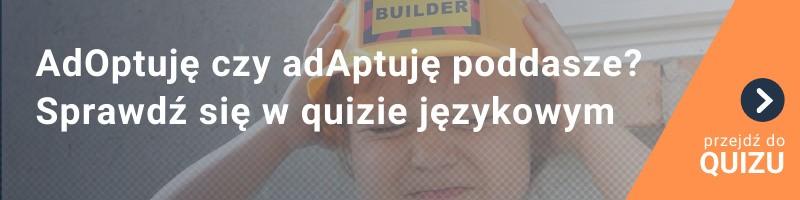 [QUIZ] Poddasze się adOptuje czy adAptuje? Ten quiz językowy jest trudniejszy, niż myślisz