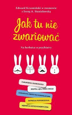 """Irena A. Stanisławska, Edward Krzemiński, """"Jak tu nie zwariować. Na herbatce u psychiatry"""", wydawnictwo: Muza S.A."""
