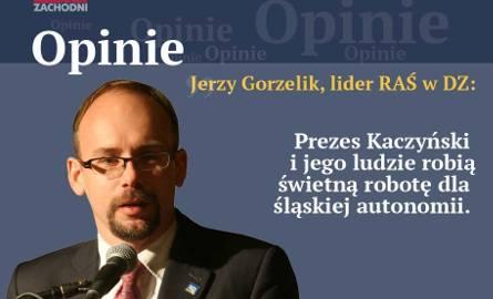 Gorzelik dla DZ: Prezes Kaczyński i jego ludzie robią świetną robotę dla śląskiej autonomii
