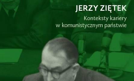 """Oddział Instytutu Pamięci Narodowej w Katowicachwydał publikację """"Jerzy Ziętek. Konteksty kariery w komunistycznym państwie"""""""