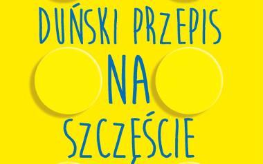"""Jessica Alexander, Iben Sandahl """"Duński przepis na szczęście"""", Wydawnictwo Muza, Warszawa 2016, stron: 239, cena: 29,90 zł"""