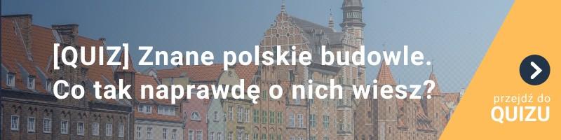 [QUIZ] Znane polskie budowle – co o nich wiesz? Odróżnisz prawdę od fałszu?