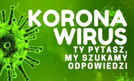 Epidemia koronawirusa. Kto pyta, nie błądzi. Wy zadajecie pytania, a my pomożemy znaleźć odpowiedź