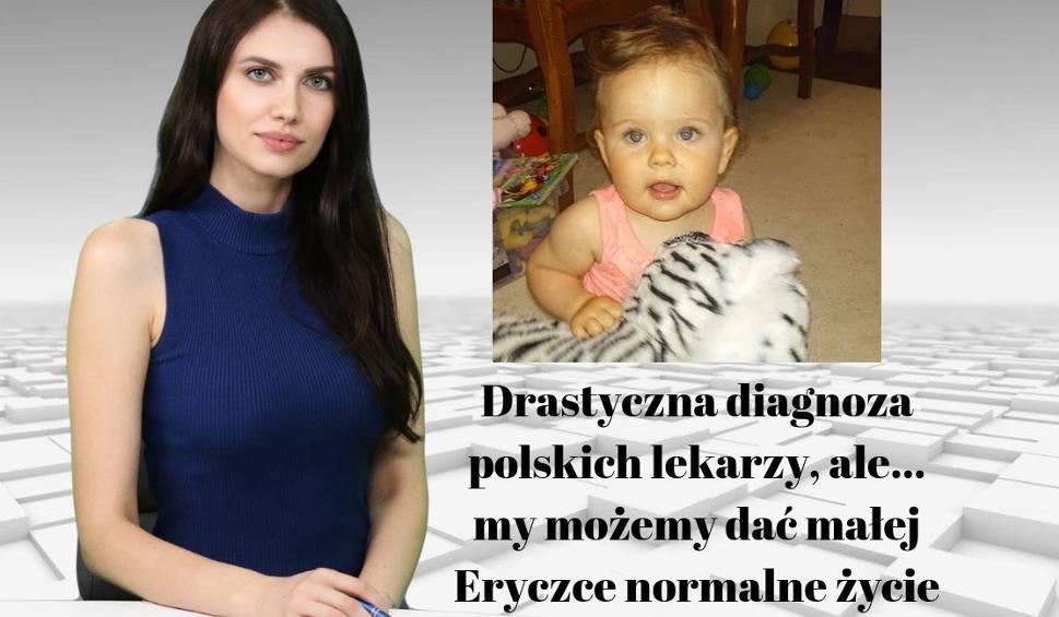 Film do artykułu: WIADOMOŚCI ECHA DNIA. Drastyczna diagnoza polskich lekarzy ale... my możemy dać małej Eryczce normalne życie