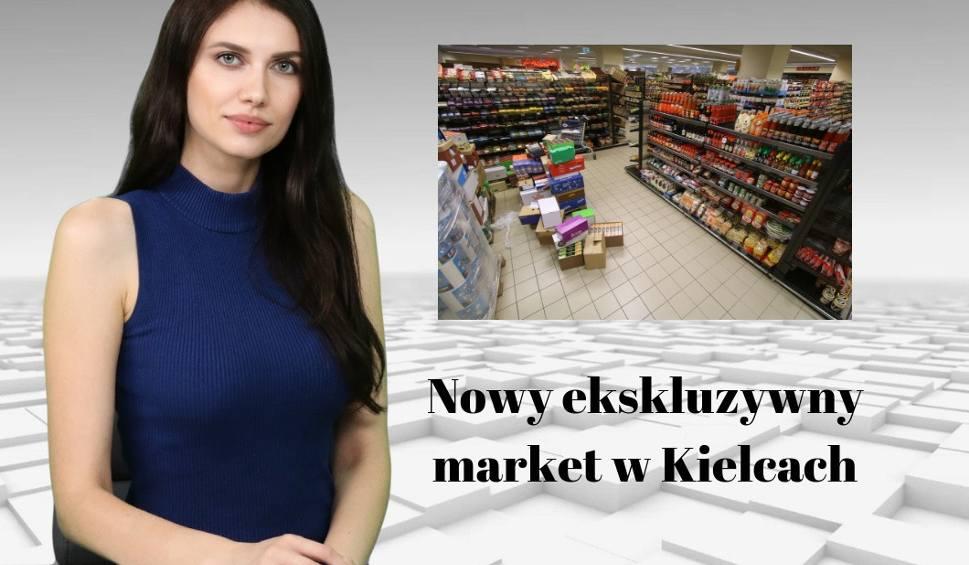 Film do artykułu: WIADOMOŚCI ECHA DNIA. Nowy ekskluzywny market w Kielcach.
