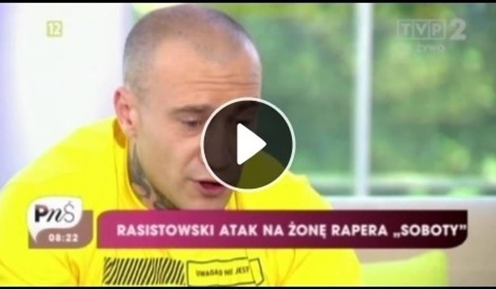 Rasisowski atak na żonę rapera Soboty  SOBOTA - PYTANIE NA ŚNIADANIE TVP -  WIDEO  ace888b40d2