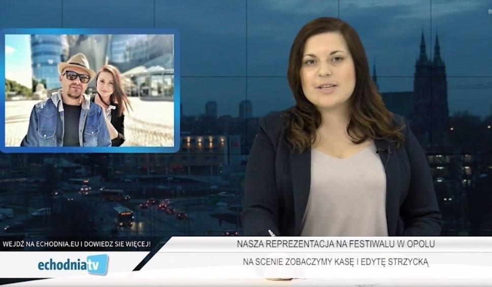 Film do artykułu: WIADOMOŚCI ECHA DNIA. Kielce będą rządzić na festiwalu w Opolu!
