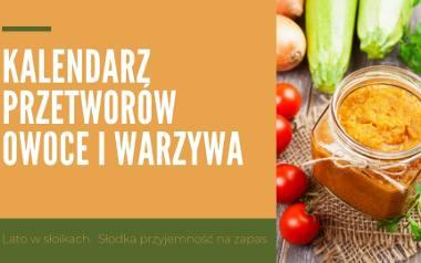 Nie od dziś wiadomo, że najlepsze przetwory to takie, które są przygotowane ze świeżych, pełnych wartości odżywczych owoców. Sprawdź kalendarz sezonowych