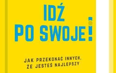 """""""Idź po swoje! Jak przekonać innych, że jesteś najlepszy"""", Nasher Jack, wyd. Znak, Kraków 2019."""