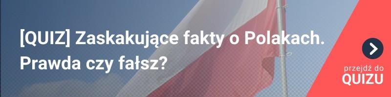 [QUIZ] Zaskakujące fakty na temat Polski i Polaków. Prawda czy fałsz?