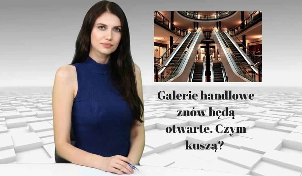 Film do artykułu: WIADOMOŚCI ECHA DNIA. Galerie handlowe znów będą otwarte. Czym kuszą?