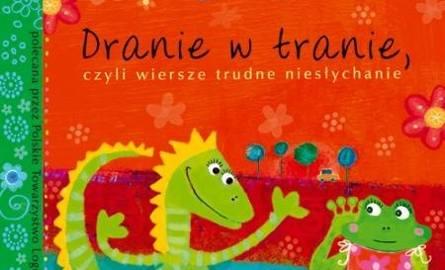 Dranie w trawie, czyli wiersze trudne niesłychanie, Agnieszka Frączek, Łódź 2012, wyd. Literatura. Sugerowany wiek 4+.