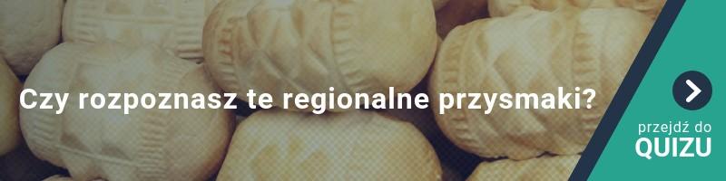 Smaczne, niezwykłe, jedyne w swoim rodzaju… Czy rozpoznasz te regionalne przysmaki?