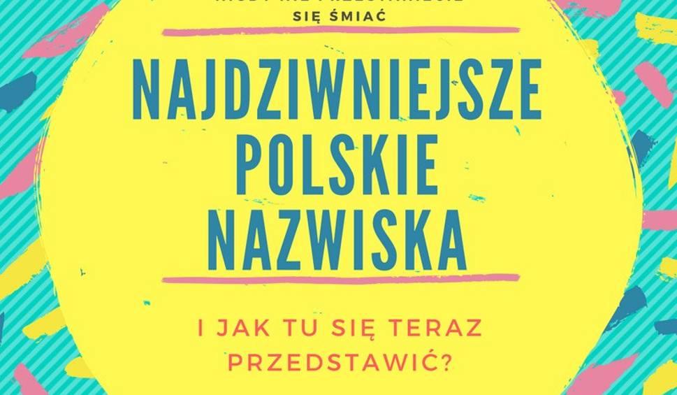 Film do artykułu: Najdziwniejsze polskie nazwiska. Nikt nie chciałby się tak nazywać! [lista - 24 kwietnia 2019]