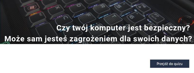 Czy twój komputer jest bezpieczny? Może sam jesteś zagrożeniem dla swoich danych? Sprawdź to! QUIZ