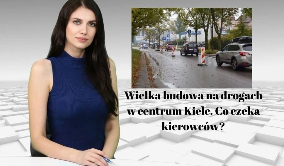 Film do artykułu: Wielka budowa na drogach w centrum Kielc. Co czeka kierowców? [WIADOMOŚCI]