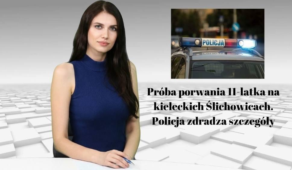 Film do artykułu: WIADOMOŚCI ECHA DNIA. Próba porwania 11-latka na kieleckich Ślichowicach. Policja zdradza szczegóły