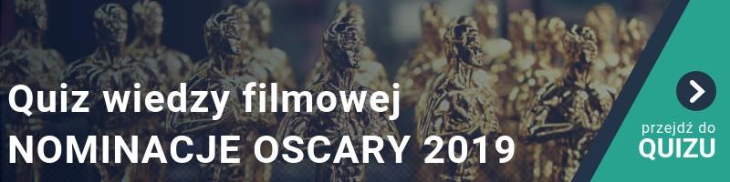 Quiz wiedzy filmowej - NOMINACJE OSCARY 2019