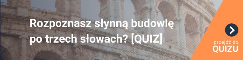 [QUIZ] Rozpoznasz słynną budowlę po trzech słowach? Może być trudniej, niż myślisz