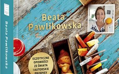 Śniadania świata. Egzotyczne opowieści ze świata i autorskie przepisy Beaty Pawlikowskiej