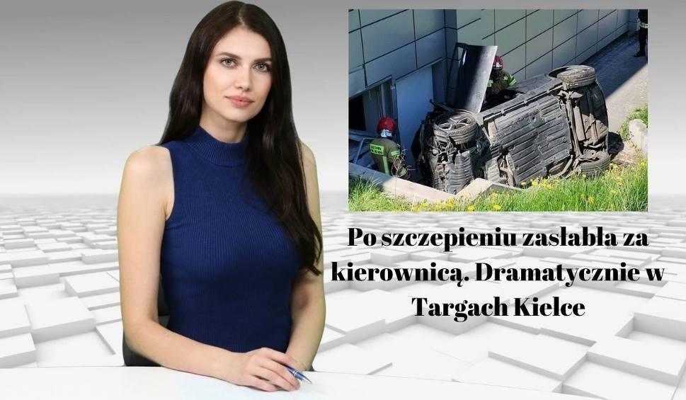 Film do artykułu: WIADOMOŚCI ECHA DNIA. Po szczepieniu zasłabła za kierownicą. Dramatycznie w Targach Kielce